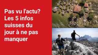 Les 5 infos à retenir dans l'actu suisse de ce mardi 20 juillet