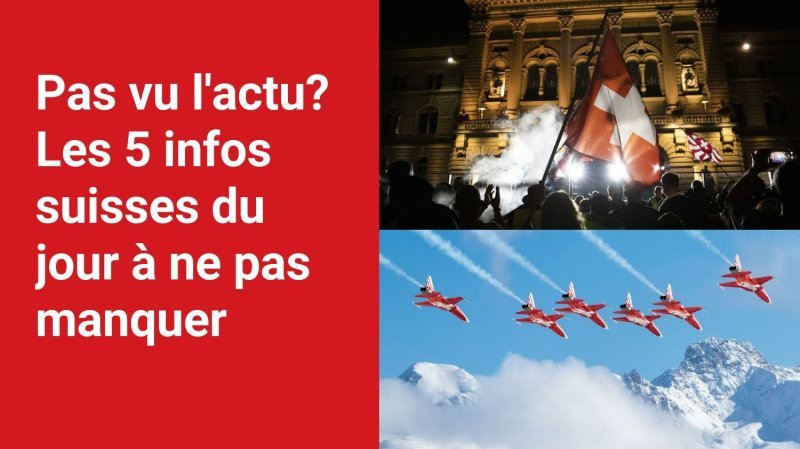 Voici les 5 infos suisses qu'il ne fallait pas manquer aujourd'hui.