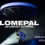 Concert au ciné : LOMEPAL